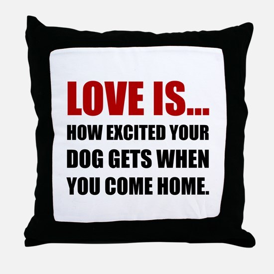 Love Is Dog Excited Come Home Throw Pillow