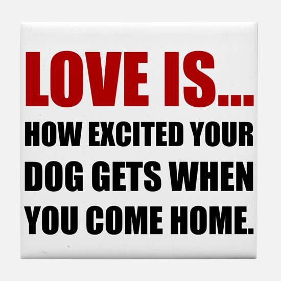 Love Is Dog Excited Come Home Tile Coaster
