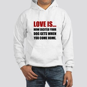 Love Is Dog Excited Come Home Sweatshirt