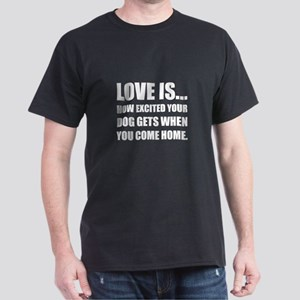Love Is Dog Excited Come Home T-Shirt