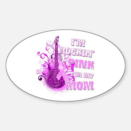 I'm Rockin' Pink for my Mom Sticker (Oval)