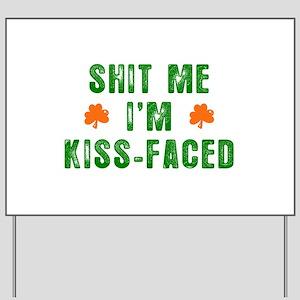 Shit Me I'm Kiss Faced Yard Sign