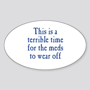 Time for Meds to Wear Off Sticker (Oval)
