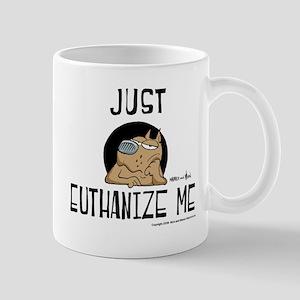 Just Euthanize Me Mug