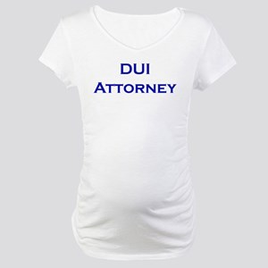 DUI Attorney Maternity T-Shirt