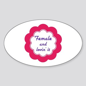 Female and Lovin' It Oval Sticker