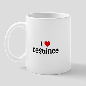 I * Destinee Mug