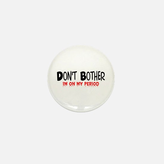Don't Bother Period Mini Button