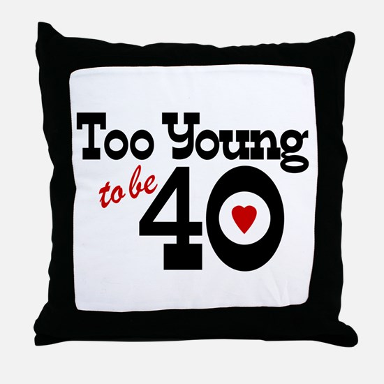 Too Young to Be 40 Throw Pillow