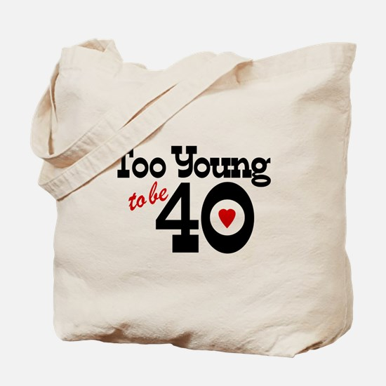 Too Young to Be 40 Tote Bag
