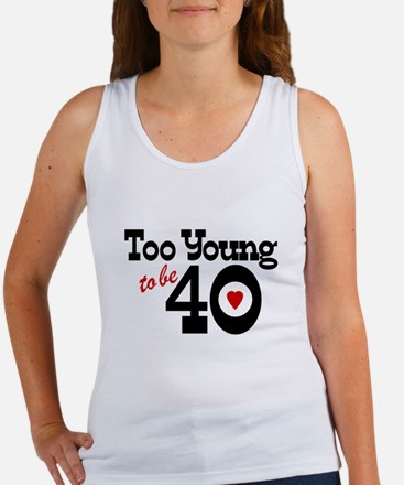 Too Young to Be 40 Women's Tank Top