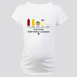 Newf Hair is a Condiment Maternity T-Shirt