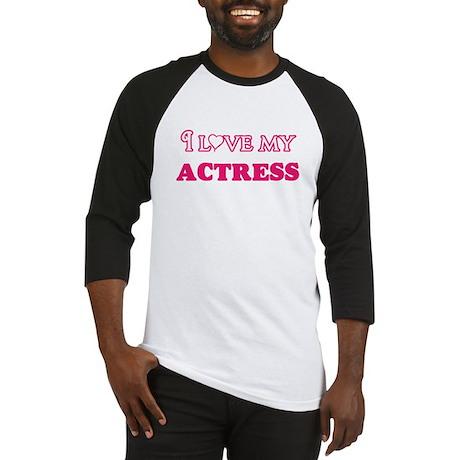 I love my Actress Baseball Jersey