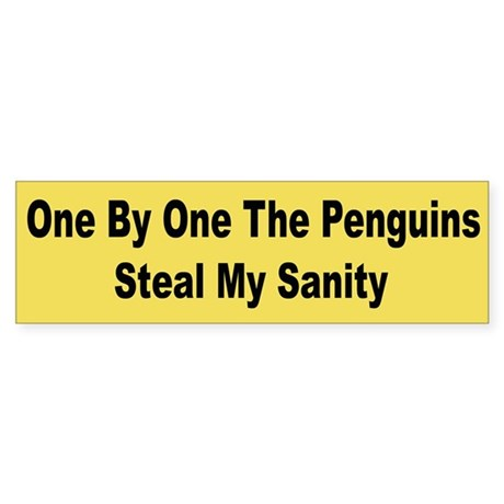 The Penguins Steal My Sanity Bumper Sticker