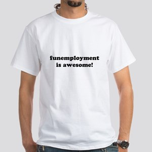 Funemployment is Awesome! White T-Shirt