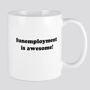Funemployment is Awesome! Mug