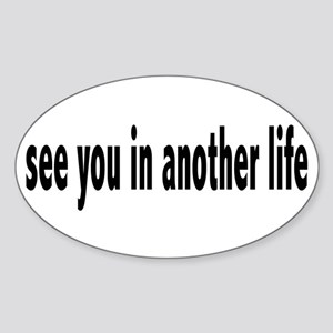 See You In Another Life Sticker (Oval)