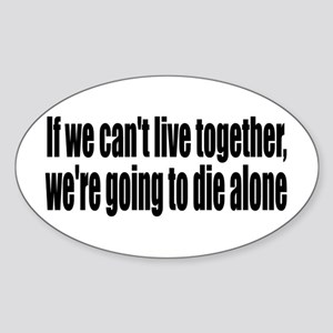 Live Together, Die Alone Sticker (Oval)