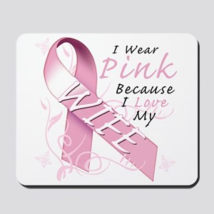 I Wear Pink Because I Love My Wife Mousepad