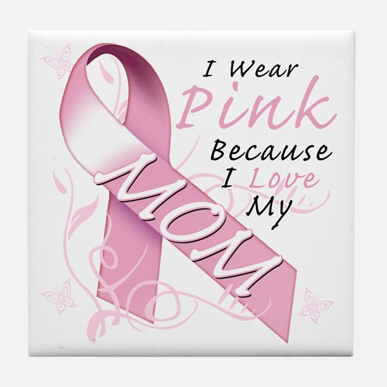 I Wear Pink Because I Love My Mom Tile Coaster