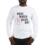 What Would Julius Do? Long Sleeve T-Shirt