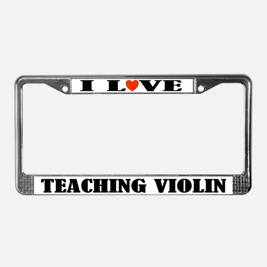 I Love Teaching Violin License Plate Frame