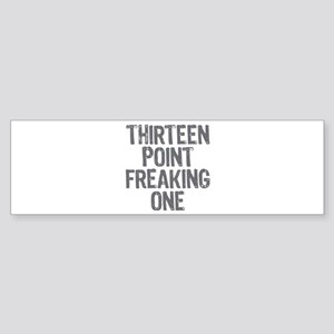 thirteen point freaking one - Sticker (Bumper)
