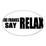 The Franks Say Relax Sticker (Oval 10 pk)