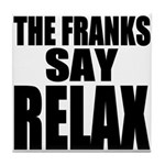 The Franks Say Relax Tile Coaster