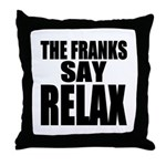 The Franks Say Relax Throw Pillow