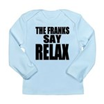 The Franks Say Relax Long Sleeve Infant T-Shirt