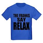 The Franks Say Relax Kids Dark T-Shirt
