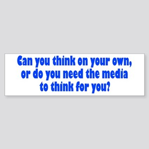 think for yourself... Bumper Sticker