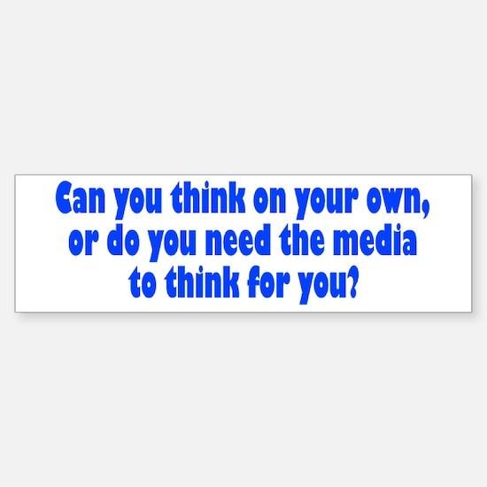 think for yourself... Bumper Bumper Bumper Sticker