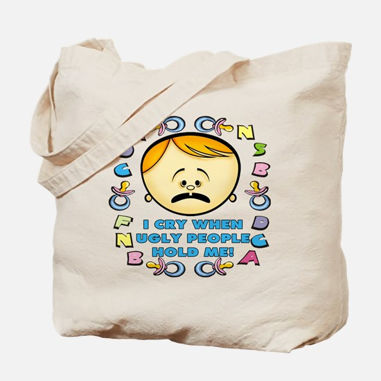 I Cry When Ugly People Tote Bag