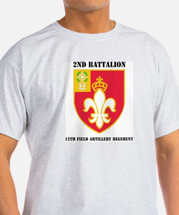 DUI - 2nd Bn - 12th FA Regt with Text T-Shirt