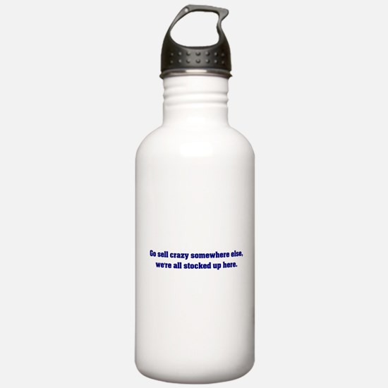 Go Sell Crazy Somewhere Else Water Bottle