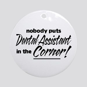 Dental Asst Nobody Corner Ornament (Round)