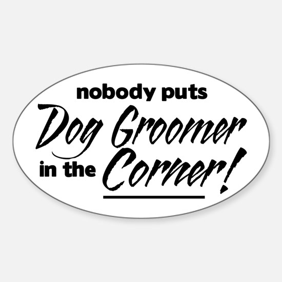 Dog Groomer Nobody Corner Sticker (Oval)