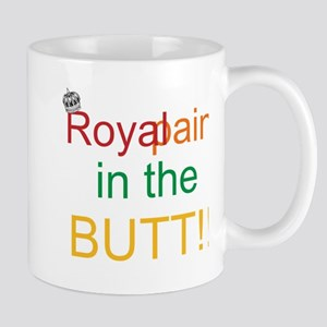 Royal pain in the BUTT!! Mug