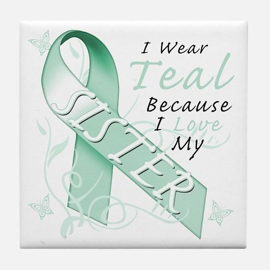 I Wear Teal Because I Love My Sister Tile Coaster