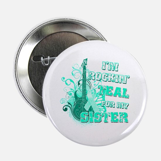 """I'm Rockin' Teal for my Sister 2.25"""" Button"""