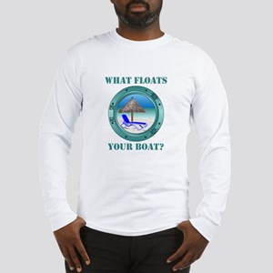 What Floats Your Boat Long Sleeve T-Shirt