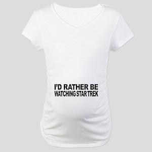 I'd Rather Be Watching Star Trek Maternity T-Shirt