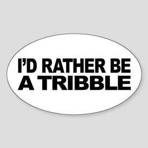 I'd Rather Be A Tribble Sticker (Oval)