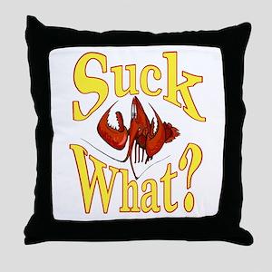 Suck What ? Crawfish Shirt Throw Pillow