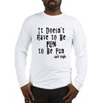 Doesn't Have to Be Fun Long Sleeve T-Shirt