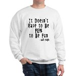 Doesn't Have to Be Fun Sweatshirt