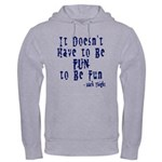 Doesn't Have to Be Fun Hooded Sweatshirt