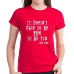 Doesn't Have to Be Fun Women's Dark T-Shirt
